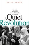 A Quiet Revolution: The Veil's Resurgence, from the Middle East to America: Leila Ahmed